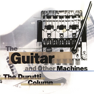The Durutti Column - The Guitar and Other Machines [FBN 204 / CD]
